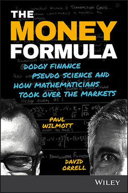 Orrell, David - The Money Formula: Dodgy Finance, Pseudo Science, and How Mathematicians Took Over the Markets, ebook