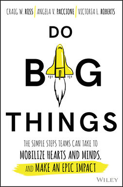 Paccione, Angela V. - Do Big Things: The Simple Steps Teams Can Take to Mobilize Hearts and Minds, and Make an Epic Impact, e-bok