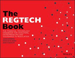 Arner, Douglas W. - The REGTECH Book: The Financial Technology Handbook for Investors, Entrepreneurs and Visionaries in Regulation, ebook
