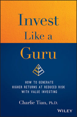 Tian, Charlie - Invest Like a Guru: How to Generate Higher Returns At Reduced Risk With Value Investing, e-kirja