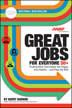 Hannon, Kerry E. - Great Jobs for Everyone 50 +, Updated Edition: Finding Work That Keeps You Happy and Healthy...and Pays the Bills, ebook
