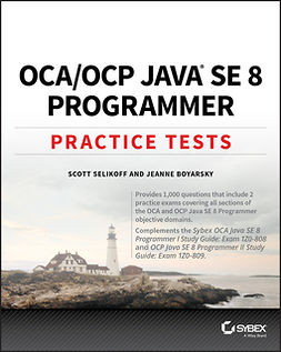 Boyarsky, Jeanne - OCA / OCP Practice Tests: Exam 1Z0-808 and Exam 1Z0-809, e-kirja