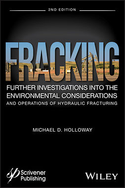 Holloway, Michael D. - Fracking: Further Investigations into the Environmental Considerations and Operations of Hydraulic Fracturing, e-bok