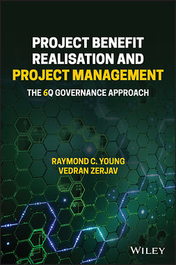 Young, Raymond C. - Project Benefit Realisation and Project Management: The 6Q Governance Approach, ebook