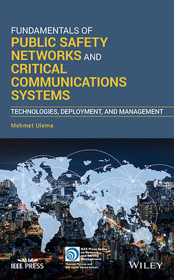 Ulema, Mehmet - Fundamentals of Public Safety Networks and Critical Communications Systems: Technologies, Deployment, and Management, e-bok