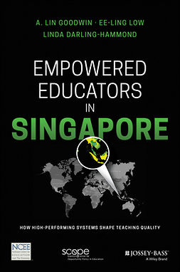 Darling-Hammond, Linda - Empowered Educators in Singapore: How High-Performing Systems Shape Teaching Quality, ebook