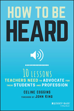Coggins, Celine - How to Be Heard: Ten Lessons Teachers Need to Advocate for their Students and Profession, e-bok