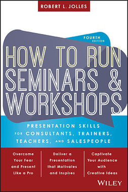 Jolles, Robert L. - How to Run Seminars and Workshops: Presentation Skills for Consultants, Trainers, Teachers, and Salespeople, e-kirja