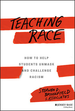 Brookfield, Stephen D. - Teaching Race: How to Help Students Unmask and Challenge Racism, ebook