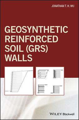 Wu, Jonathan T. H. - Geosynthetic Reinforced Soil (GRS) Walls, e-kirja