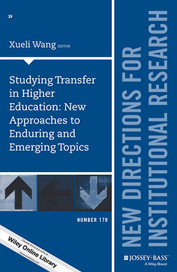 Wang, Xueli - Studying Transfer in Higher Education: New Approaches to Enduring and Emerging Topics: New Directions for Institutional Research, Number 170, ebook