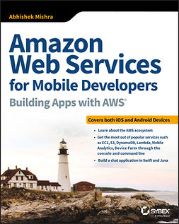 Mishra, Abhishek - Amazon Web Services for Mobile Developers: Building Apps with AWS, e-bok