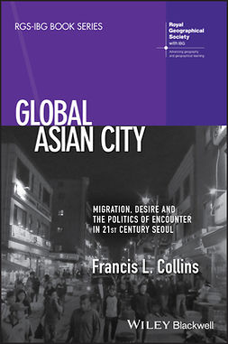 Collins, Francis L. - Global Asian City: Migration, Desire and the Politics of Encounter in 21st Century Seoul, e-bok