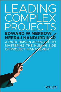 Merrow, Edward W. - Leading Complex Projects: A Data-Driven Approach to Mastering the Human Side of Project Management, ebook