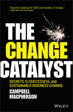 Macpherson, Campbell - The Change Catalyst: Secrets to Successful and Sustainable Business Change, e-bok