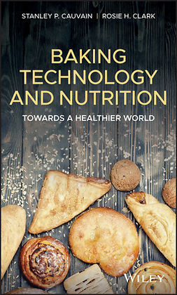Cauvain, Stanley P. - Baking Technology and Nutrition: Towards a Healthier World, ebook