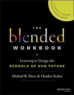 Horn, Michael B. - The Blended Workbook: Learning to Design the Schools of our Future, ebook
