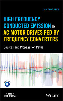 Luszcz, Jaroslaw - High Frequency Conducted Emission in AC Motor Drives Fed By Frequency Converters: Sources and Propagation Paths, e-kirja