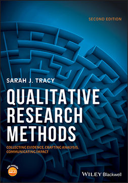 Tracy, Sarah J. - Qualitative Research Methods: Collecting Evidence, Crafting Analysis, Communicating Impact, ebook