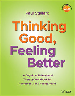 Stallard, Paul - Thinking Good, Feeling Better: A Cognitive Behavioural Therapy Workbook for Adolescents and Young Adults, ebook