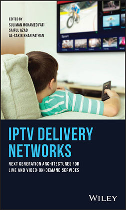 Azad, Saiful - IPTV Delivery Networks: Next Generation Architectures for Live and Video-on-Demand Services, ebook