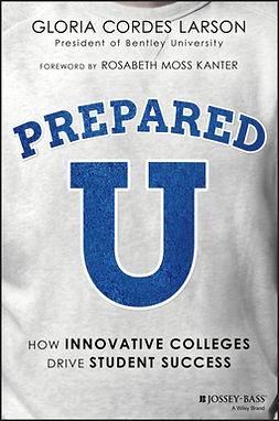 Kanter, Rosabeth Moss - PreparedU: How Innovative Colleges Drive Student Success, e-bok