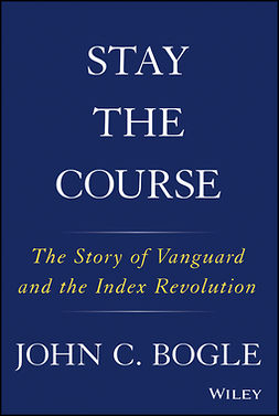 Bogle, John C. - Stay the Course: The Story of Vanguard and the Index Revolution, e-kirja