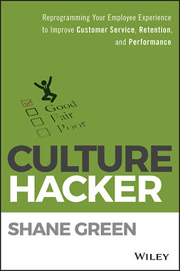 Green, Shane - Culture Hacker: Reprogramming Your Employee Experience to Improve Customer Service, Retention, and Performance, ebook