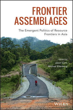 Cons, Jason - Frontier Assemblages: The Emergent Politics of Resource Frontiers in Asia, ebook