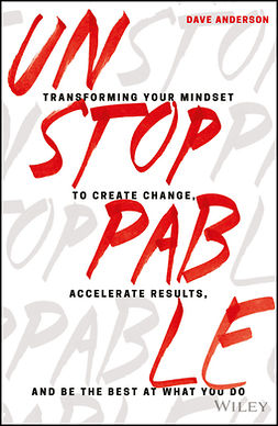 Anderson, Dave - Unstoppable: Transforming Your Mindset to Create Change, Accelerate Results, and Be the Best at What You Do, e-kirja