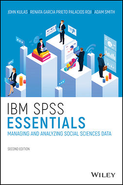 Kulas, John T. - IBM SPSS Essentials: Managing and Analyzing Social Sciences Data, ebook