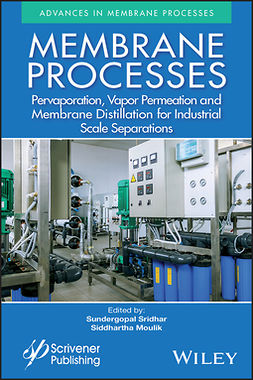 Moulik, Siddhartha - Membrane Processes: Pervaporation, Vapor Permeation and Membrane Distillation for Industrial Scale Separations, ebook