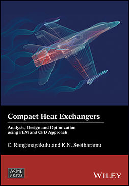 Ranganayakulu, C. - Compact Heat Exchangers: Analysis, Design and Optimization using FEM and CFD Approach, ebook