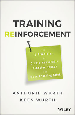 Wurth, Anthonie - Training Reinforcement: The 7 Principles to Create Measurable Behavior Change and Make Learning Stick, e-kirja