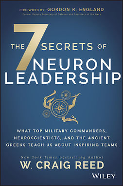 England, Gordon R. - The 7 Secrets of Neuron Leadership: What Top Military Commanders, Neuroscientists, and the Ancient Greeks Teach Us about Inspiring Teams, e-bok