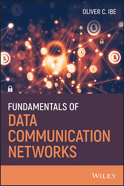 Ibe, Oliver C. - Fundamentals of Data Communication Networks, e-bok