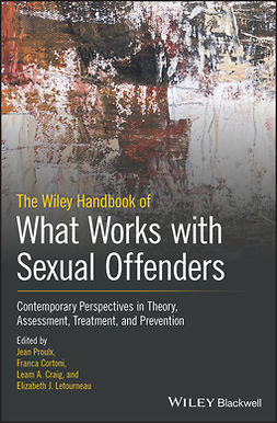 Cortoni, Franca - The Wiley Handbook of What Works with Sexual Offenders: Contemporary Perspectives in Theory, Assessment, Treatment, and Prevention, ebook