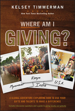 Timmerman, Kelsey - Where Am I Giving: A Global Adventure Exploring How to Use Your Gifts and Talents to Make a Difference, e-kirja