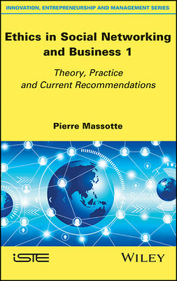 Massotte, Pierre - Ethics in Social Networking and Business 1: Theory, Practice and Current Recommendations, ebook