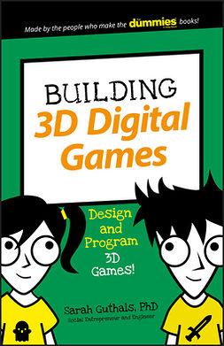 Guthals, Sarah - Building 3D Digital Games: Design and Program 3D Games, ebook