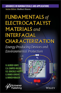 Alonso-Vante, Nicolas - Fundamentals of Electrocatalyst Materials and Interfacial Characterization: Energy Producing Devices and Environmental Protection, ebook