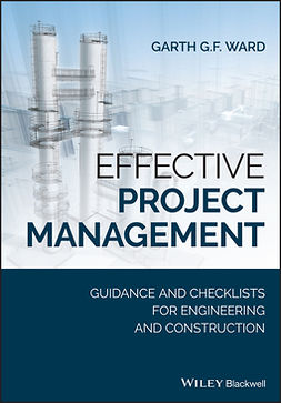 Ward, Garth G.F. - Effective Project Management: Guidance and Checklists for Engineering and Construction, e-bok