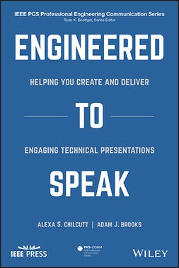 Brooks, Adam J. - Engineered to Speak: Helping You Create and Deliver Engaging Technical Presentations, e-kirja