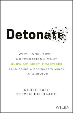 Goldbach, Steven - Detonate: Why - And How - Corporations Must Blow Up Best Practices (and bring a beginner's mind) To Survive, ebook