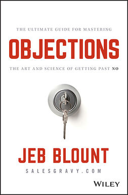 Blount, Jeb - Objections: The Ultimate Guide for Mastering The Art and Science of Getting Past No, e-bok