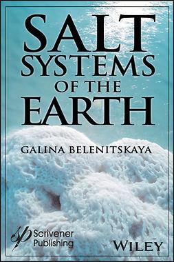 Belenitskaya, Galina - Salt Systems of the Earth: Distribution, Tectonic and Kinematic History, Salt-Naphthids Interrelations, Discharge Foci, Recycling, e-kirja