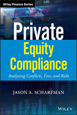 Scharfman, Jason A. - Private Equity Compliance: Analyzing Conflicts, Fees, and Risks, e-kirja