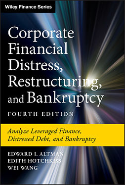 Altman, Edward I. - Corporate Financial Distress, Restructuring, and Bankruptcy: Analyze Leveraged Finance, Distressed Debt, and Bankruptcy, ebook