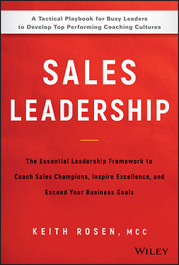 Rosen, Keith - Sales Leadership: The Essential Leadership Framework to Coach Sales Champions, Inspire Excellence, and Exceed Your Business Goals, ebook