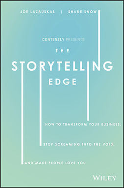 Lazauskas, Joe - The Storytelling Edge: How to Transform Your Business, Stop Screaming into the Void, and Make People Love You, e-kirja